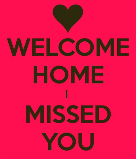 Welcome Home welcome home i missed you poster p keep calm o matic
