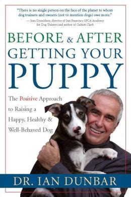 after you get your puppy before and after you get your puppy the positive approach to raising a happy healthy