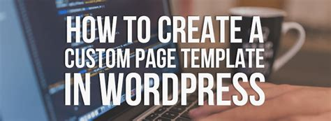 create blog page template wordpress how to create a custom page template in kite media