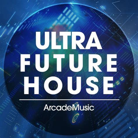 ultra house music arcade music ultra future house freshstuff4u