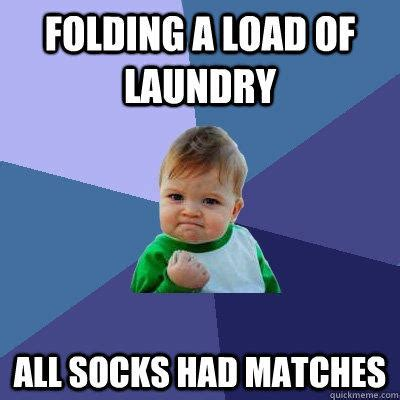 Sock Meme - folding a load of laundry all socks had matches quickmeme