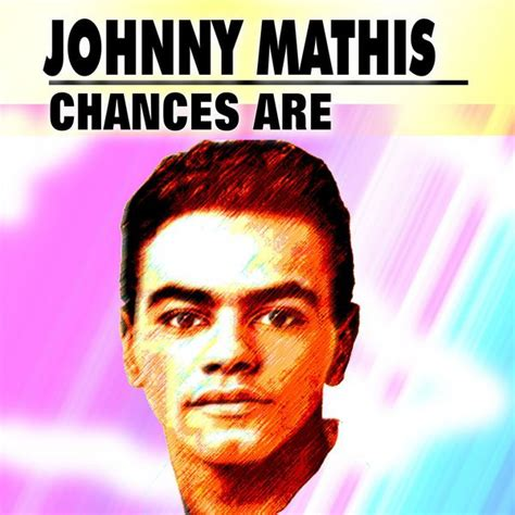 johnny mathis album covers chances are johnny mathis download and listen to the album
