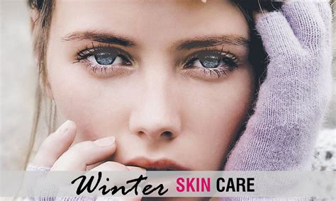 Caring For The Skin In Winter by Best Winter Skin Care Tips That Will Keep Your Skin Soft
