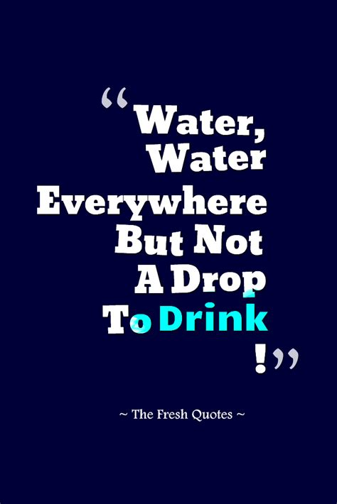 not but water water water everywhere but not a drop to drink quotes sayings