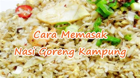 youtube membuat nasi goreng enak cara memasak nasi goreng kung spesial enak youtube