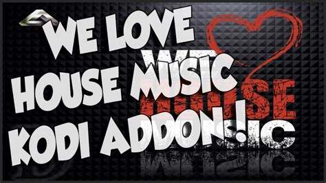 we love house music install we love house music kodi addon kodi community