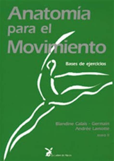 anatomia para el movimiento 8487403131 anatomia aplicada biomecanica febrero 2010
