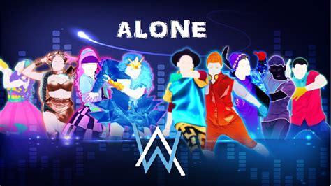alan walker just dance just dance 2018 alone by alan walker fanmade mashup