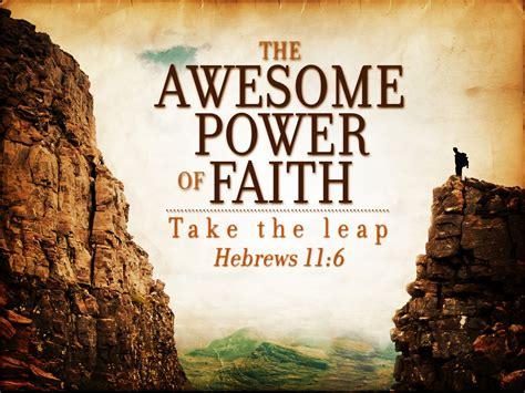 Faith Is Powerful the power of faith b encouraged net