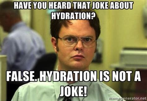 hydration meme dwight schrute quot you the joke about hydration