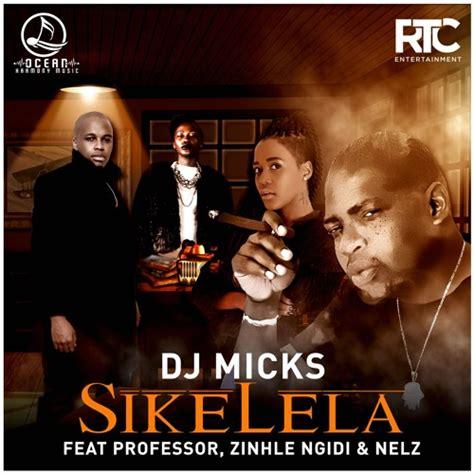 download free mp3 dj zinhle shumaya dj micks sikelela ft professor zinhle ngidi nelz