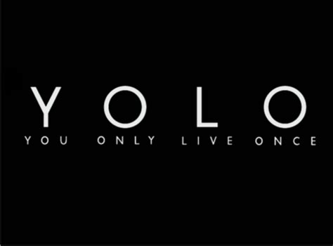 Yolo You Only Live Once the yolo you only live once that s the motto