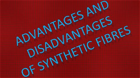 advantages and disadvantages og synthetic fibres