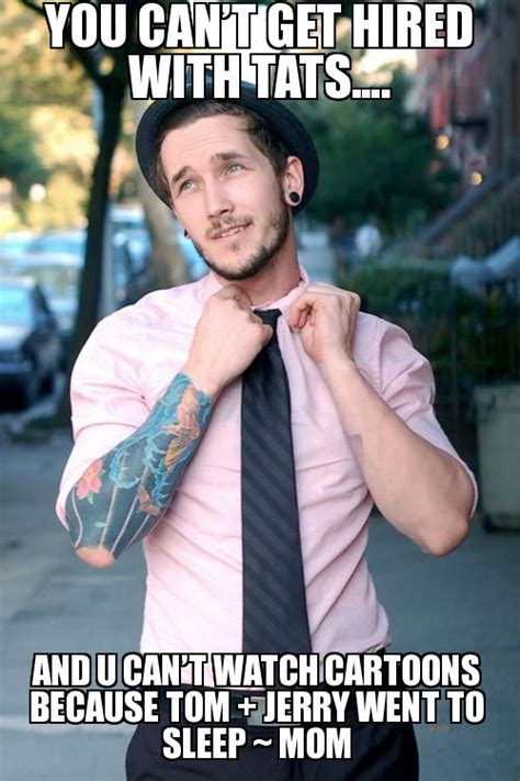 Boys With Tattoos Meme - 44 best tattoo piercing memes images on pinterest