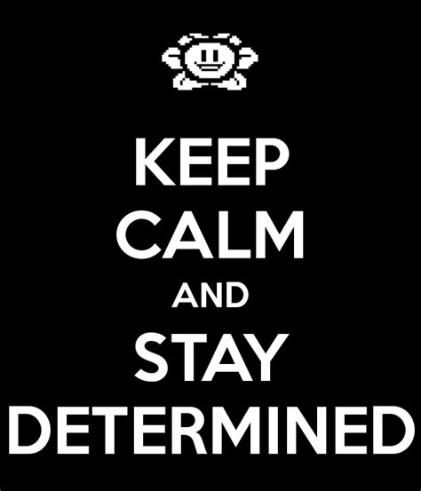 Fuck Everything Meme - keep calm and stay determined undertale know your meme