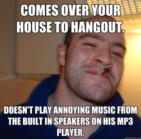 House Music Memes - comes over your house to hangout doesn t play annoying