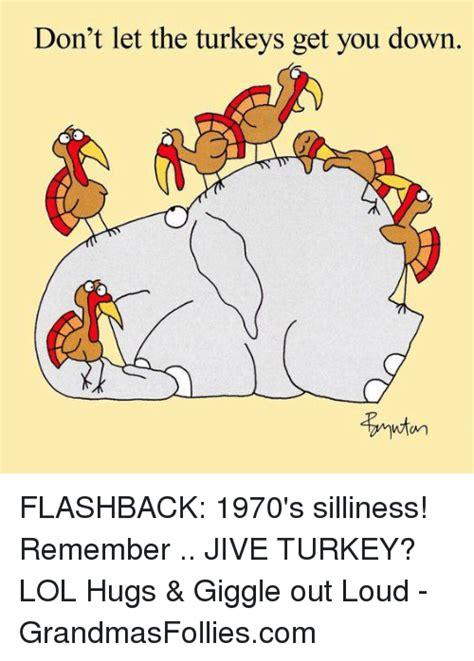 Jive Turkey Meme - don t let the turkeys get you down flashback 1970 s
