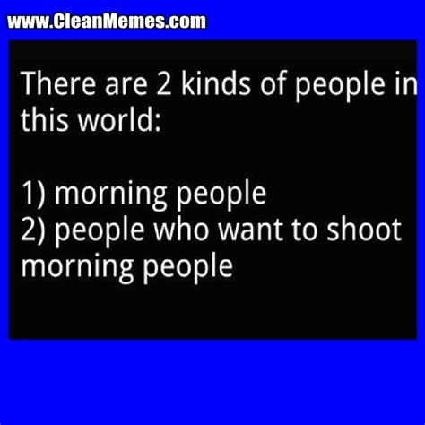 Morning People Meme - morning people clean memes the best the most online