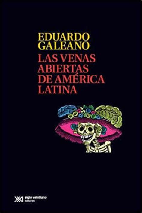 libros resumen de las venas abiertas de am 233 rica latina