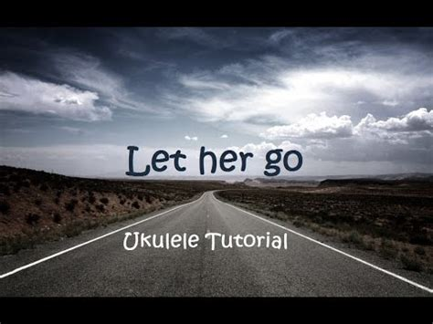 youtube tutorial let her go let her go passenger ukulele tutorial chords tabs