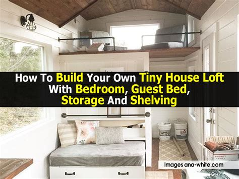build your own bedroom how to build your own tiny house loft with bedroom guest