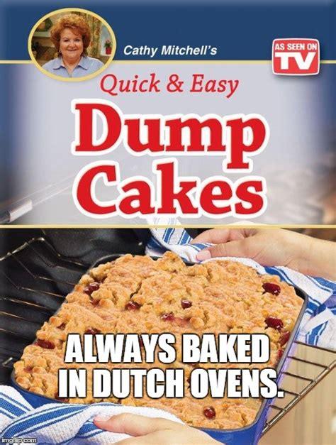 Meme Dump - dump cakes imgflip