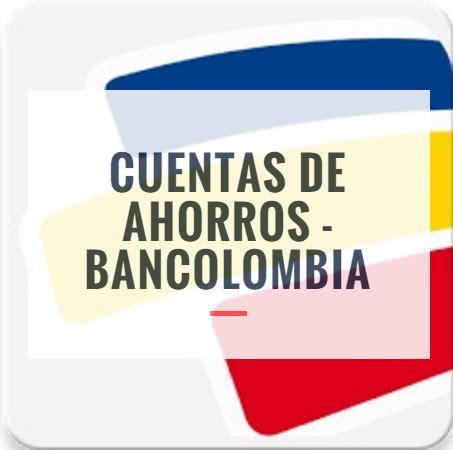 cuenta de ahorros bancolombia youtube cuenta de ahorro bancolombia requisitos comisiones y