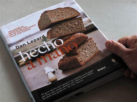 libro hoy hars pan dan lepard quot hoy se puede hacer pan en casa al nivel de las mejores panader 237 as del mundo quot gt gt el