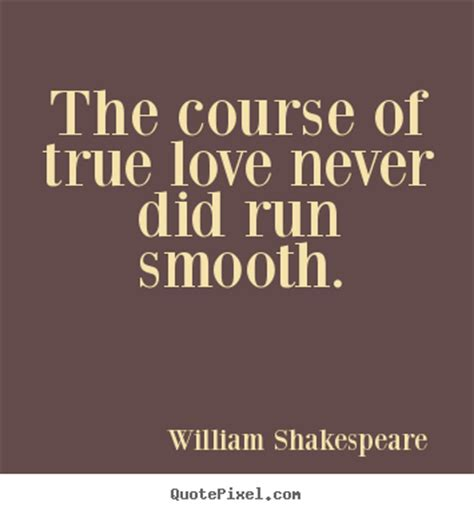 the course of love the course of true love never did run smooth william shakespeare love quote