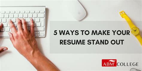 Make Your Resume Stand Out by 5 Ways To Make Your Resume Stand Out Abm College