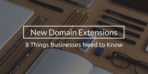 8 Things I About New by New Domain Extensions 8 Things Businesses Need To
