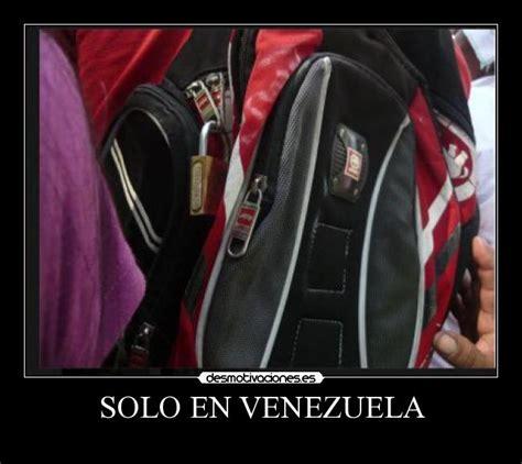 imagenes solo en venezuela solo en venezuela desmotivaciones