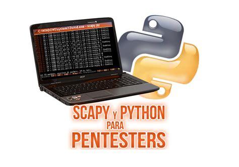 hacking con python la guã a completa para principiantes de aprendizaje de hacking ã tico con python junto con ejemplos prã cticos edition books scapy y python para pentesters securizame