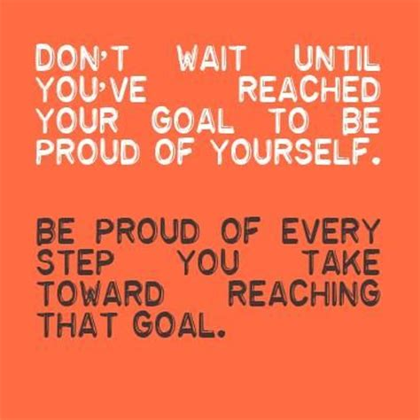Proud Be don t wait until you ve reached your goal to be proud of