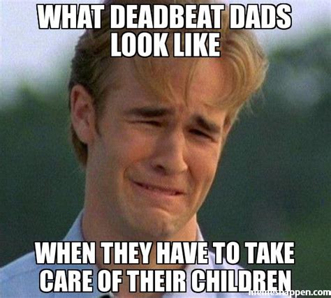 Deadbeat Mom Meme - deadbeat dad memes image memes at relatably com