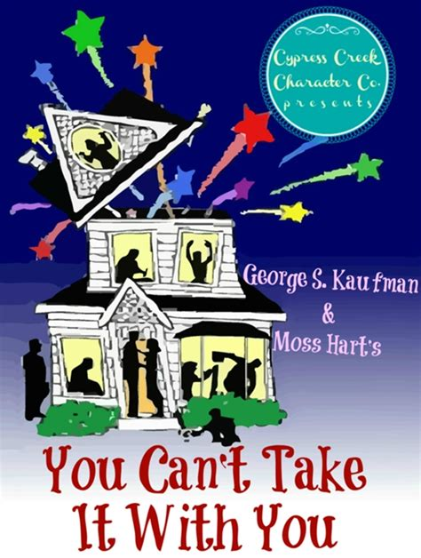 you cant take an you can t take it with you at cypress creek high performances february 6 2014 to february 8