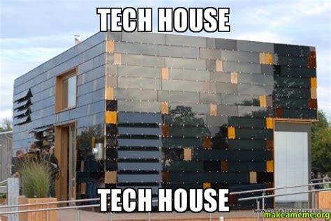 house tech tech house tech house make a meme