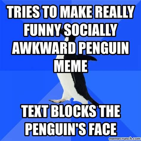 Funny Penguin Memes - tries to make really funny socially awkward penguin meme