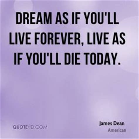 dream as if you ll live forever tattoo quote from dean quotes quotes