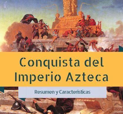 imagenes del imperio aztecas conquista del imperio azteca historia y caracter 237 sticas