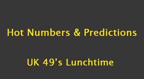 uk hot hot numbers uk 49 s lunchtime hot numbers and predictions saturday