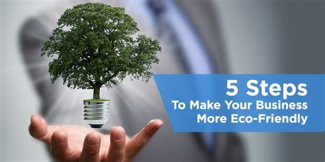 7 Smalls Steps To Being Eco Friendly by 5 Steps To Make Your Business More Eco Friendly