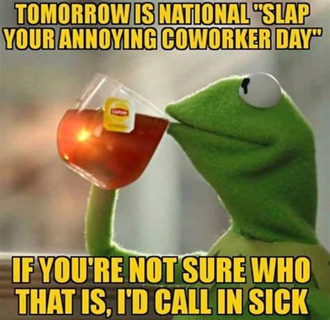 Funny Kermit Memes - tomorrow is national slap your annoying coworker day