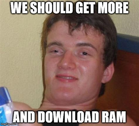 Download More Ram Meme - 10 guy meme imgflip