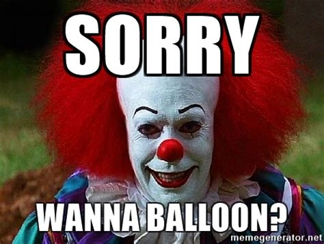 Sorry Meme - sorry wanna balloon pennywise the clown meme generator