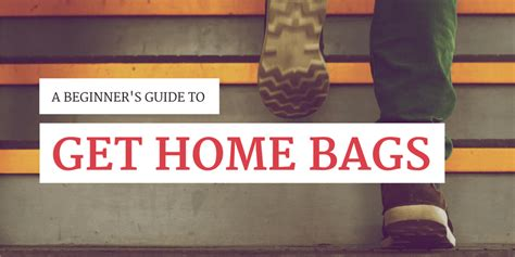 get home bags the beginner s guide content checklist
