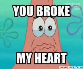 My Heart Meme - you broke my heart memes