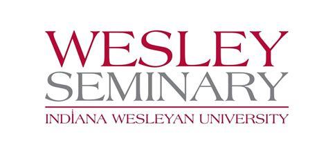 Indiana Wesleyan Accreditation Mba by Wesley Seminary Receives Accreditation The Wesleyan