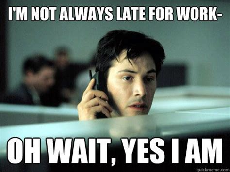 Late Meme - the ten worst excuses people have used for being late to