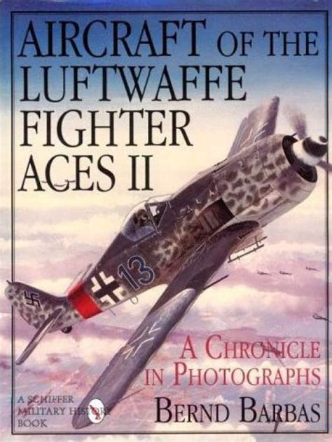 luftwaffe in colour volume 1612004555 aircraft of the luftwaffe fighter aces vol ii a chronicle in photographs schiffer military